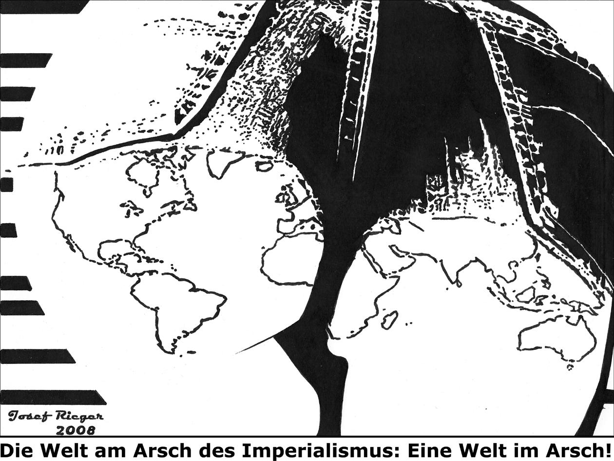 Eine Welt am Arsch des Imperialismus - Josef Rieger 2008